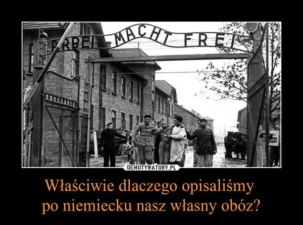 Właściwie dlaczego opisaliśmy po niemiecku nasz własny obóz? –