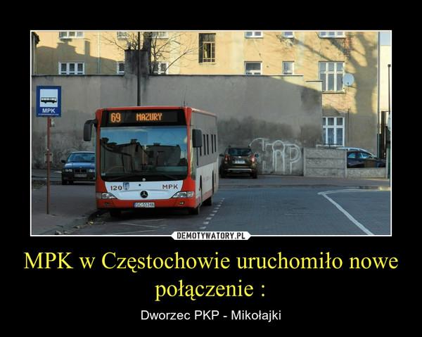 MPK w Częstochowie uruchomiło nowe połączenie : – Dworzec PKP - Mikołajki