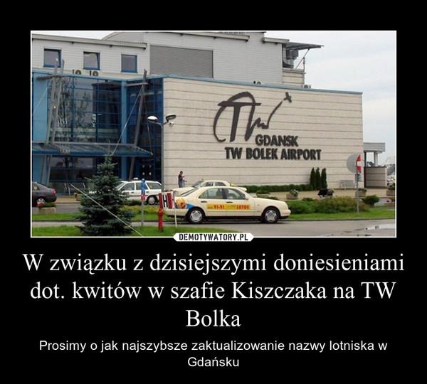 W związku z dzisiejszymi doniesieniami dot. kwitów w szafie Kiszczaka na TW Bolka – Prosimy o jak najszybsze zaktualizowanie nazwy lotniska w Gdańsku