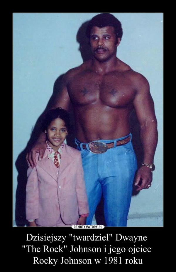 """Dzisiejszy """"twardziel"""" Dwayne """"The Rock"""" Johnson i jego ojciec Rocky Johnson w 1981 roku –"""