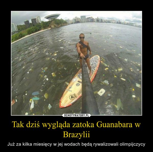 Tak dziś wygląda zatoka Guanabara w Brazylii – Już za kilka miesięcy w jej wodach będą rywalizowali olimpijczycy