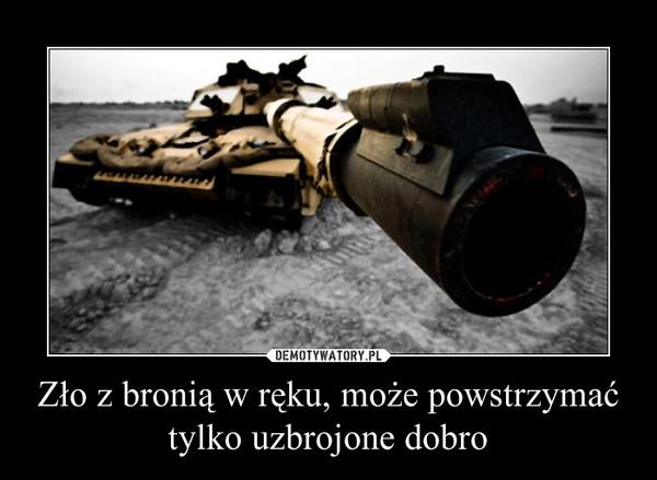 Zło z bronią w ręku, może powstrzymać tylko uzbrojone dobro –