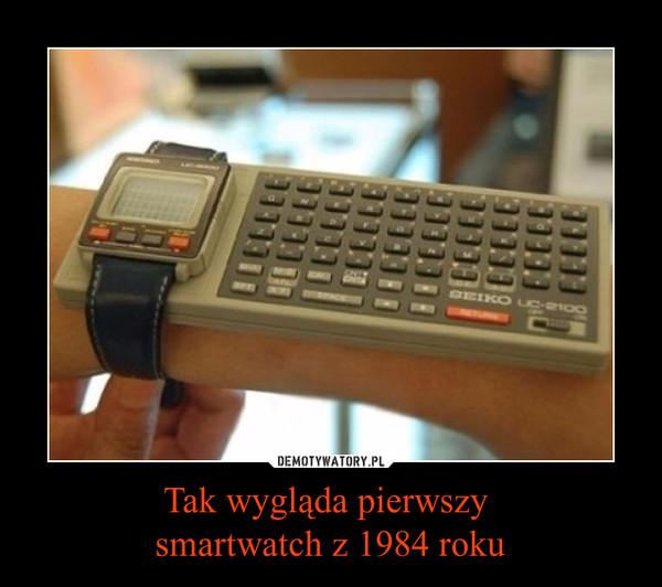 Tak wygląda pierwszy smartwatch z 1984 roku –