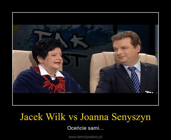 Jacek Wilk vs Joanna Senyszyn – Oceńcie sami...