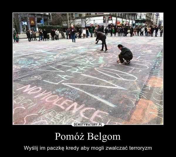Pomóż Belgom – Wyślij im paczkę kredy aby mogli zwalczać terroryzm