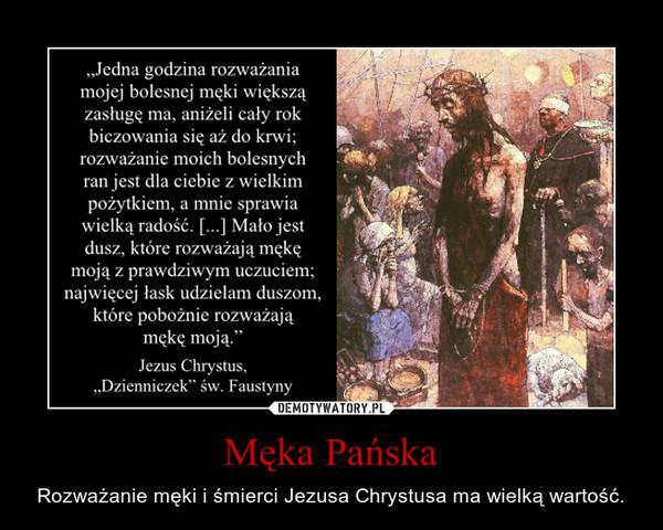 Męka Pańska – Rozważanie męki i śmierci Jezusa Chrystusa ma wielką wartość.