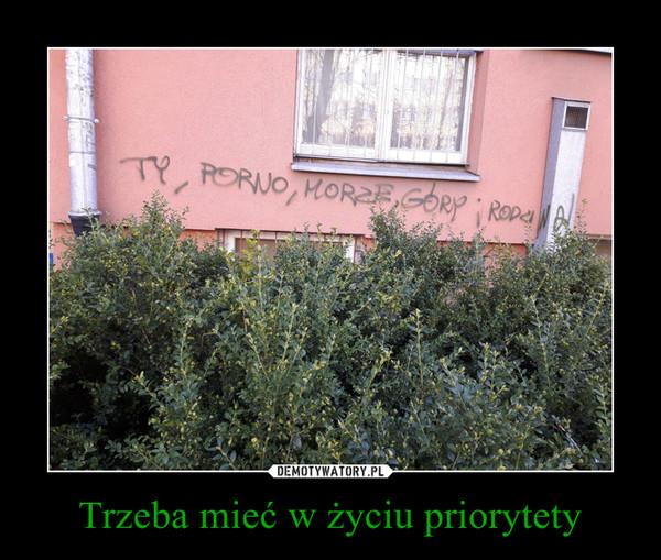 Trzeba mieć w życiu priorytety –