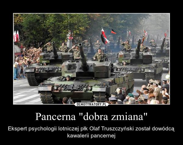 """Pancerna """"dobra zmiana"""" – Ekspert psychologii lotniczej płk Olaf Truszczyński został dowódcą kawalerii pancernej"""