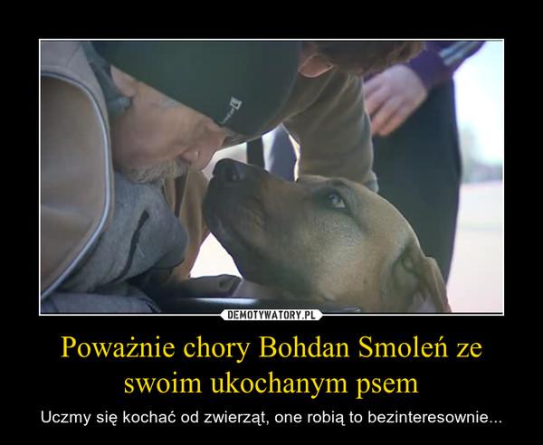 Poważnie chory Bohdan Smoleń ze swoim ukochanym psem – Uczmy się kochać od zwierząt, one robią to bezinteresownie...