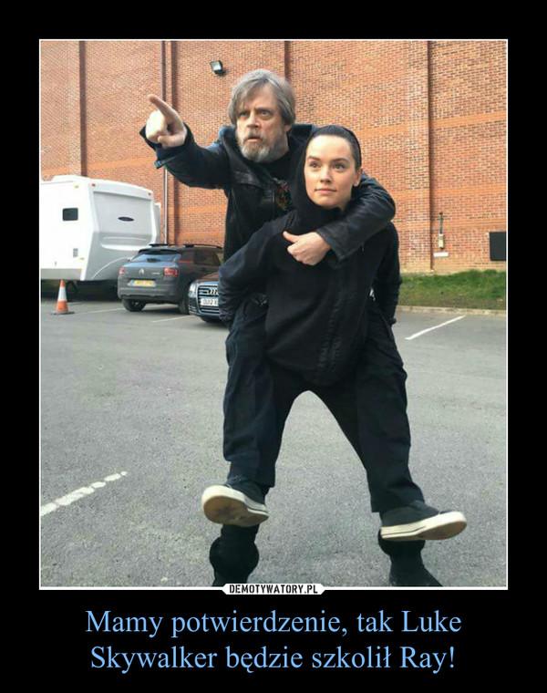 Mamy potwierdzenie, tak Luke Skywalker będzie szkolił Ray! –