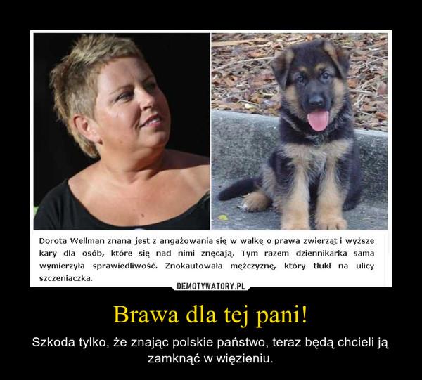 Brawa dla tej pani! – Szkoda tylko, że znając polskie państwo, teraz będą chcieli ją zamknąć w więzieniu.