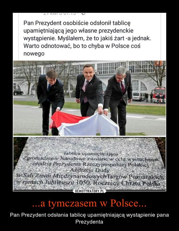 ...a tymczasem w Polsce... – Pan Prezydent odsłania tablicę upamiętniającą wystąpienie pana Prezydenta