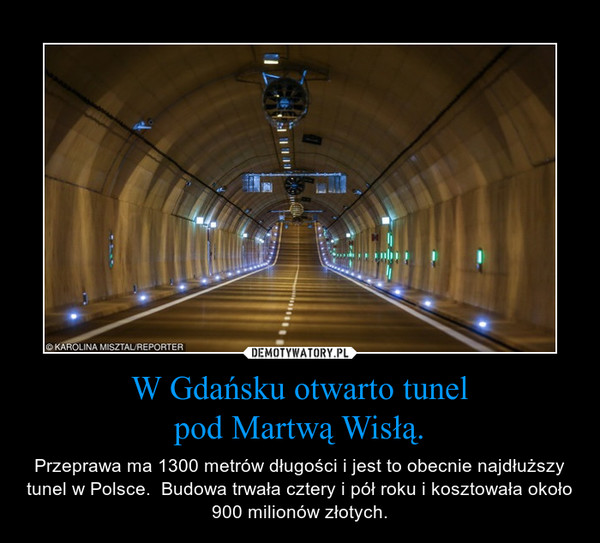 W Gdańsku otwarto tunelpod Martwą Wisłą. – Przeprawa ma 1300 metrów długości i jest to obecnie najdłuższy tunel w Polsce.  Budowa trwała cztery i pół roku i kosztowała około 900 milionów złotych.
