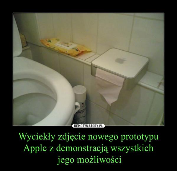 Wyciekły zdjęcie nowego prototypu Apple z demonstracją wszystkich jego możliwości –