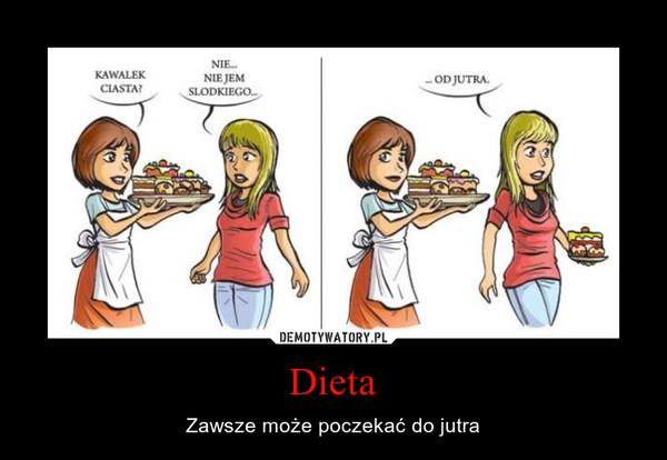Dieta – Zawsze może poczekać do jutra