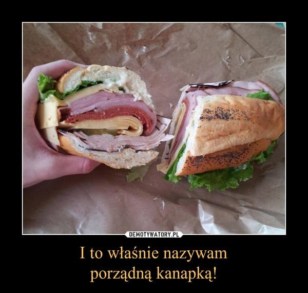 I to właśnie nazywamporządną kanapką! –