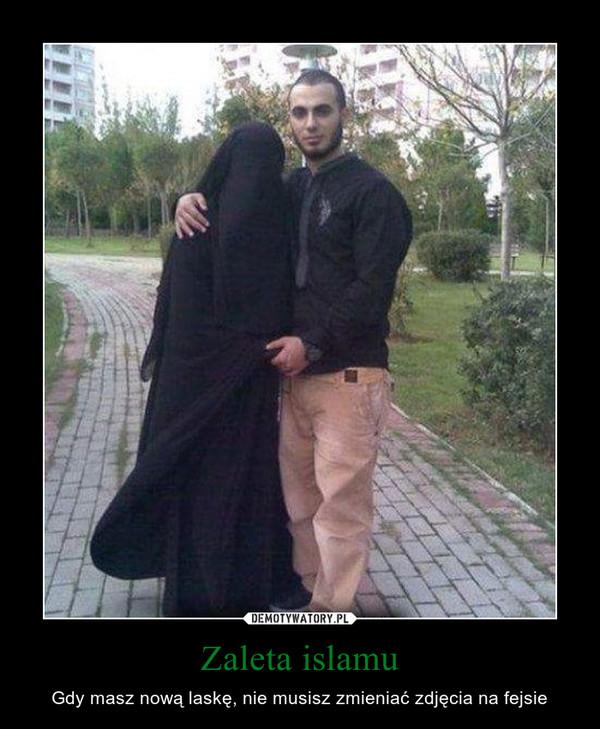 Zaleta islamu – Gdy masz nową laskę, nie musisz zmieniać zdjęcia na fejsie