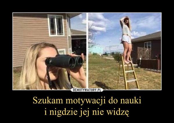 Szukam motywacji do naukii nigdzie jej nie widzę –