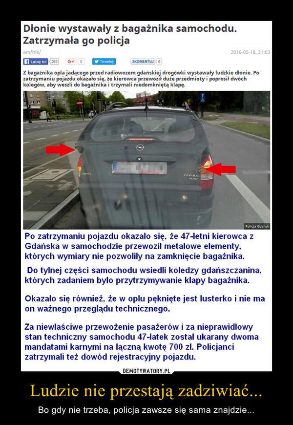 Ludzie nie przestają zadziwiać... – Bo gdy nie trzeba, policja zawsze się sama znajdzie...