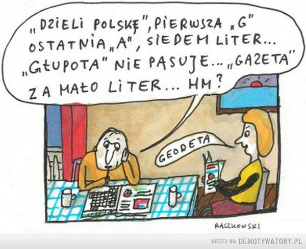 """Dzieli Polskę... –  """"DZIELI POLSKĘ"""", PIERWSZA """"G"""", OSTATNIA """"A"""", SIEDEM LITER...""""GŁUPOTA"""" NIE PASUJE... """"GAZETA"""" ZA MAŁO LITER...HM?GEODETA"""