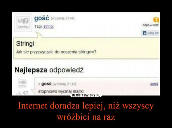 Internet doradza lepiej, niż wszyscy wróżbici na raz –