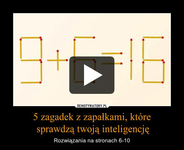 5 zagadek z zapałkami, które sprawdzą twoją inteligencję – Rozwiązania na stronach 6-10
