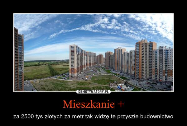 Mieszkanie + – za 2500 tys złotych za metr tak widzę te przyszłe budownictwo