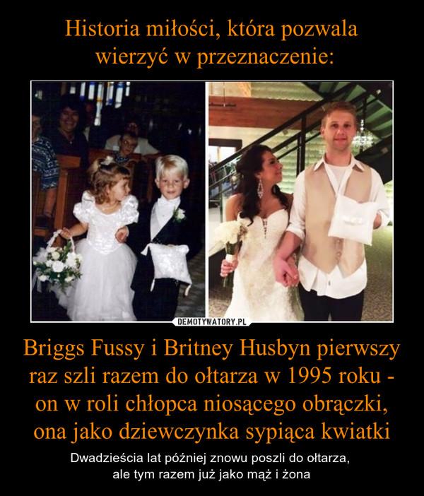 Briggs Fussy i Britney Husbyn pierwszy raz szli razem do ołtarza w 1995 roku - on w roli chłopca niosącego obrączki, ona jako dziewczynka sypiąca kwiatki – Dwadzieścia lat później znowu poszli do ołtarza, ale tym razem już jako mąż i żona