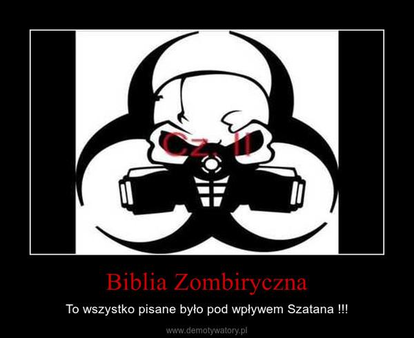 Biblia Zombiryczna – To wszystko pisane było pod wpływem Szatana !!!