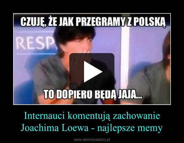 Internauci komentują zachowanie Joachima Loewa - najlepsze memy –
