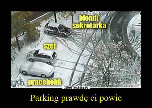 Parking prawdę ci powie –