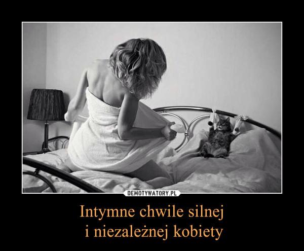 Intymne chwile silnej i niezależnej kobiety –