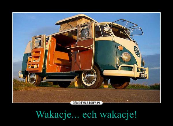 Wakacje... ech wakacje! –