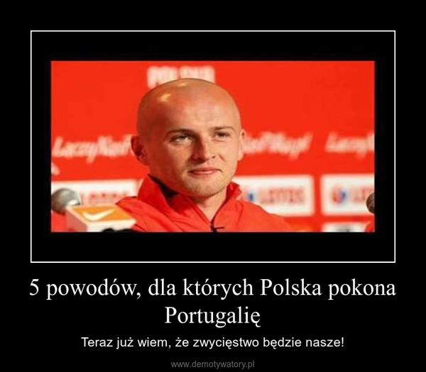 5 powodów, dla których Polska pokona Portugalię – Teraz już wiem, że zwycięstwo będzie nasze!
