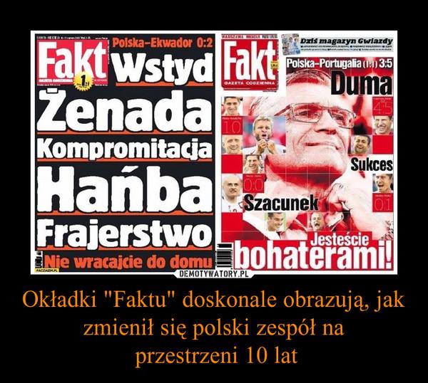"""Okładki """"Faktu"""" doskonale obrazują, jak zmienił się polski zespół na przestrzeni 10 lat –"""
