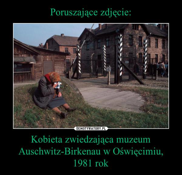 Kobieta zwiedzająca muzeum Auschwitz-Birkenau w Oświęcimiu, 1981 rok –