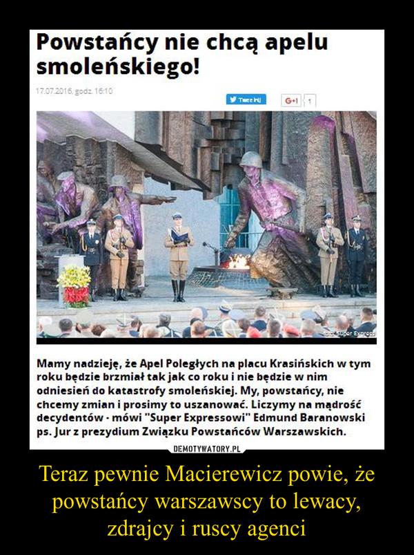 Teraz pewnie Macierewicz powie, że powstańcy warszawscy to lewacy, zdrajcy i ruscy agenci –