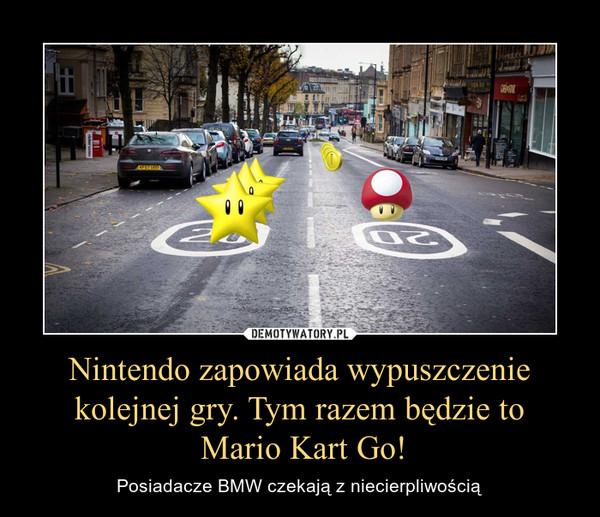 Nintendo zapowiada wypuszczenie kolejnej gry. Tym razem będzie to Mario Kart Go! – Posiadacze BMW czekają z niecierpliwością