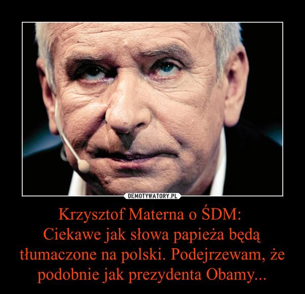Krzysztof Materna o ŚDM: Ciekawe jak słowa papieża będą tłumaczone na polski. Podejrzewam, że podobnie jak prezydenta Obamy... –