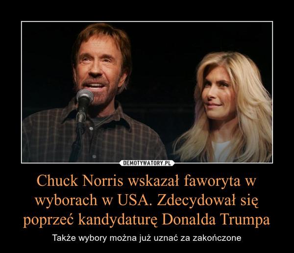 Chuck Norris wskazał faworyta w wyborach w USA. Zdecydował się poprzeć kandydaturę Donalda Trumpa – Także wybory można już uznać za zakończone