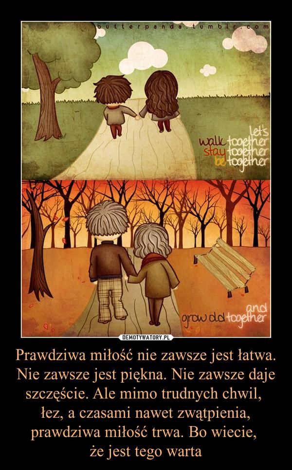 Prawdziwa miłość nie zawsze jest łatwa. Nie zawsze jest piękna. Nie zawsze daje szczęście. Ale mimo trudnych chwil, łez, a czasami nawet zwątpienia, prawdziwa miłość trwa. Bo wiecie, że jest tego warta –