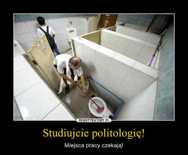 Studiujcie politologię! – Miejsca pracy czekają!