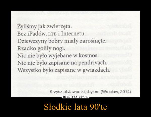 Słodkie Lata 90te Demotywatorypl