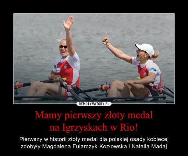 Mamy pierwszy złoty medalna Igrzyskach w Rio! – Pierwszy w historii złoty medal dla polskiej osady kobiecejzdobyły Magdalena Fularczyk-Kozłowska i Natalia Madaj