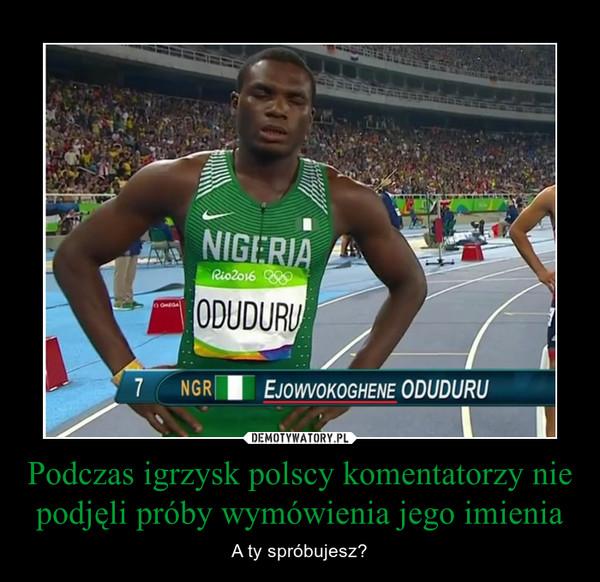 Podczas igrzysk polscy komentatorzy nie podjęli próby wymówienia jego imienia – A ty spróbujesz?