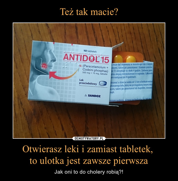 Otwierasz leki i zamiast tabletek, to ulotka jest zawsze pierwsza – Jak oni to do cholery robią?!