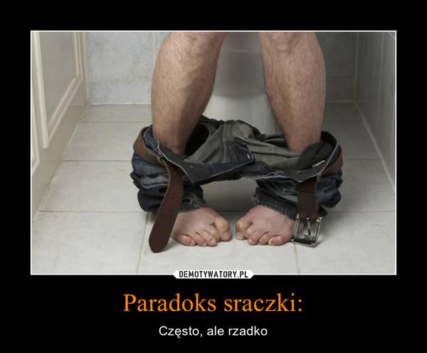 Paradoks sraczki: – Często, ale rzadko
