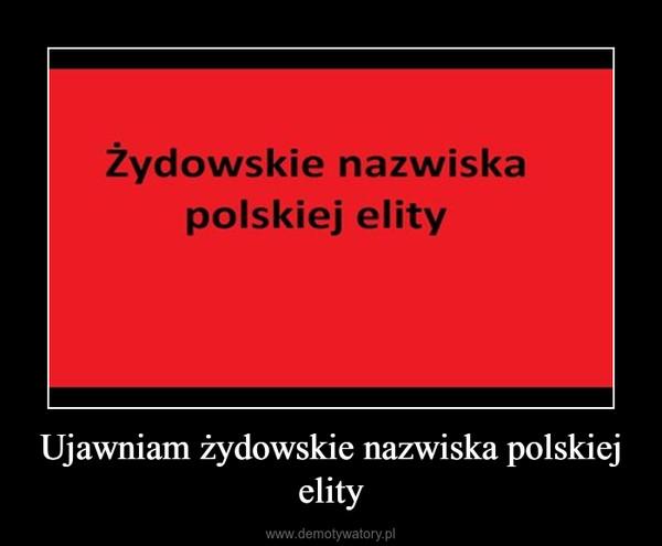 Ujawniam żydowskie nazwiska polskiej elity –