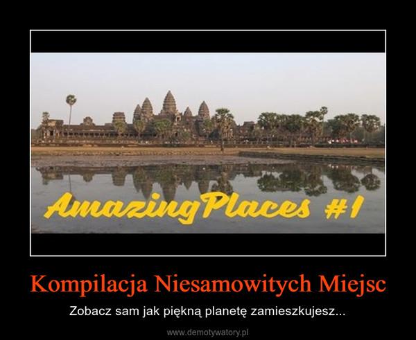 Kompilacja Niesamowitych Miejsc – Zobacz sam jak piękną planetę zamieszkujesz...