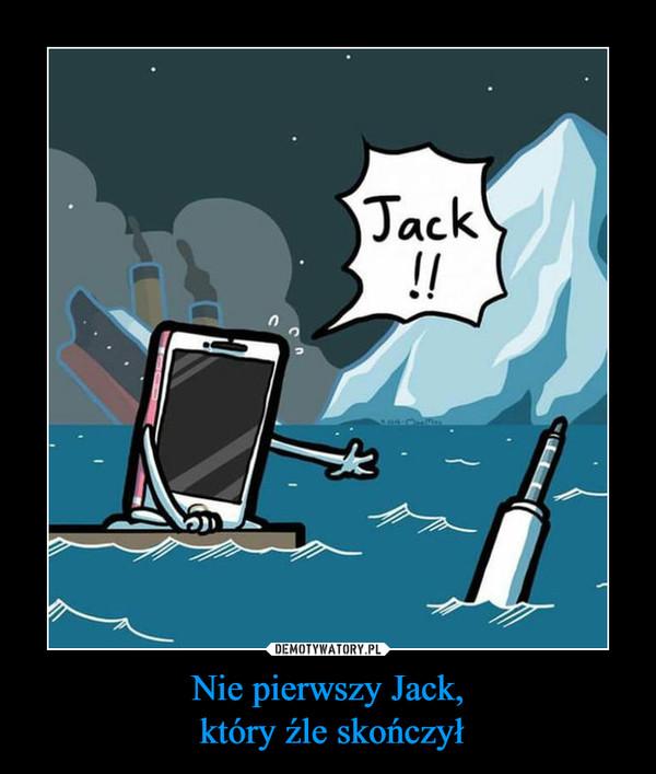 Nie pierwszy Jack, który źle skończył –